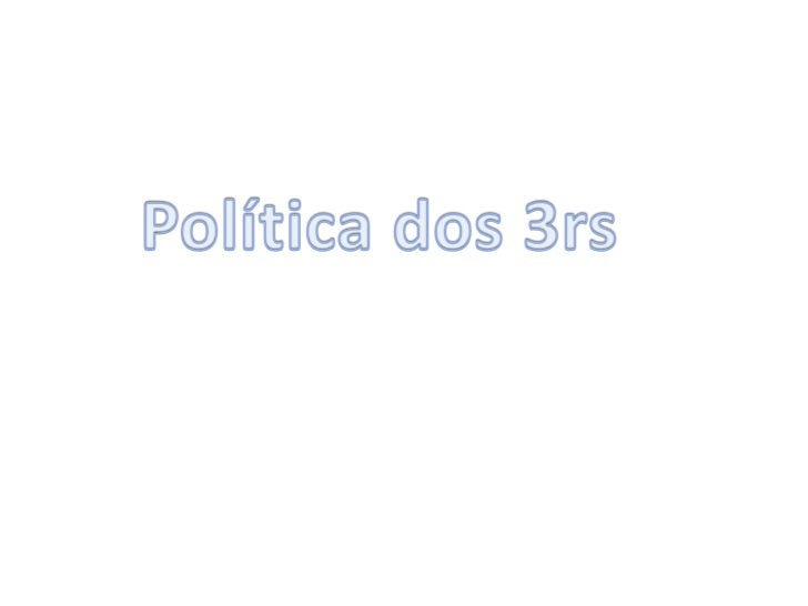 Política dos 3rs<br />
