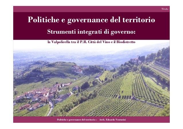 Politiche e governance del territorio Strumenti integrati di governo: la Valpolicella tra il P.R. Città del Vino e il Biod...