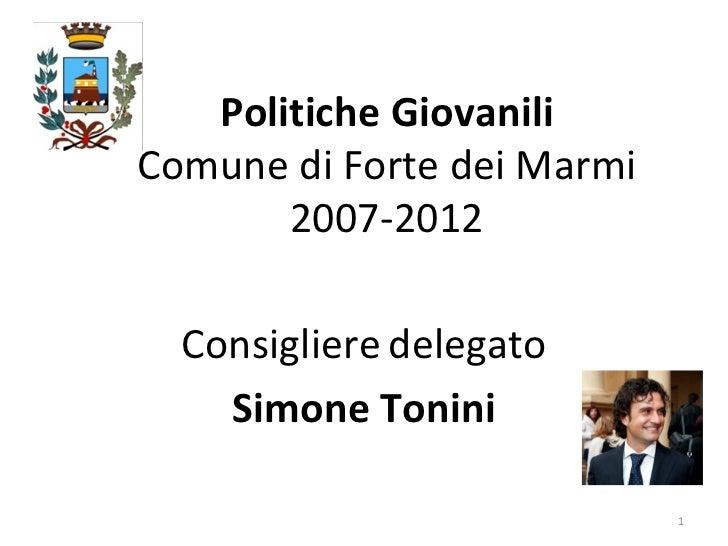 Politiche Giovanili Comune di Forte dei Marmi 2007-2012 Consigliere   delegato Simone Tonini