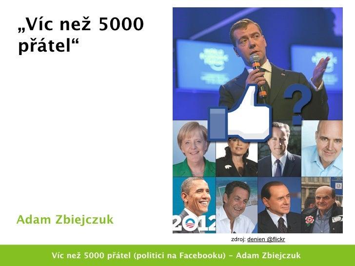 """""""Víc než 5000přátel""""Adam Zbiejczuk                                                zdroj: denien @flickr     Víc než 5000 p..."""