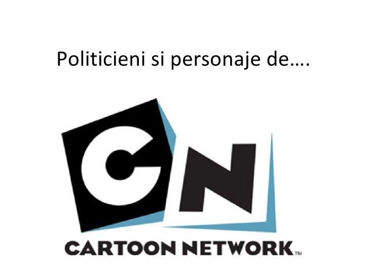 Politicieni si personaje de….