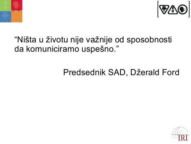 """""""Ništa u životu nije važnije od sposobnosti  da komuniciramo uspešno.""""  Predsednik SAD, Džerald Ford"""