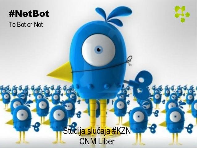 #NetBot To Bot or Not Studija slučaja #KZN CNM Liber