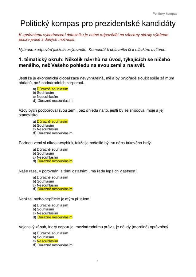 Politický kompasPolitický kompas pro prezidentské kandidátyK správnému vyhodnocení dotazníku je nutné odpovědět na všechny...