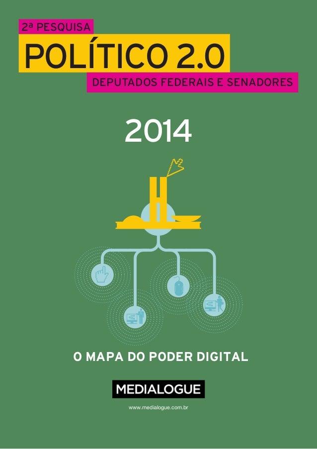 O MAPA DO PODER DIGITAL www.medialogue.com.br 2014 POLÍTICO 2.0 2ª pesquisa DEPUTADOS FEDERAIS E SENADORES