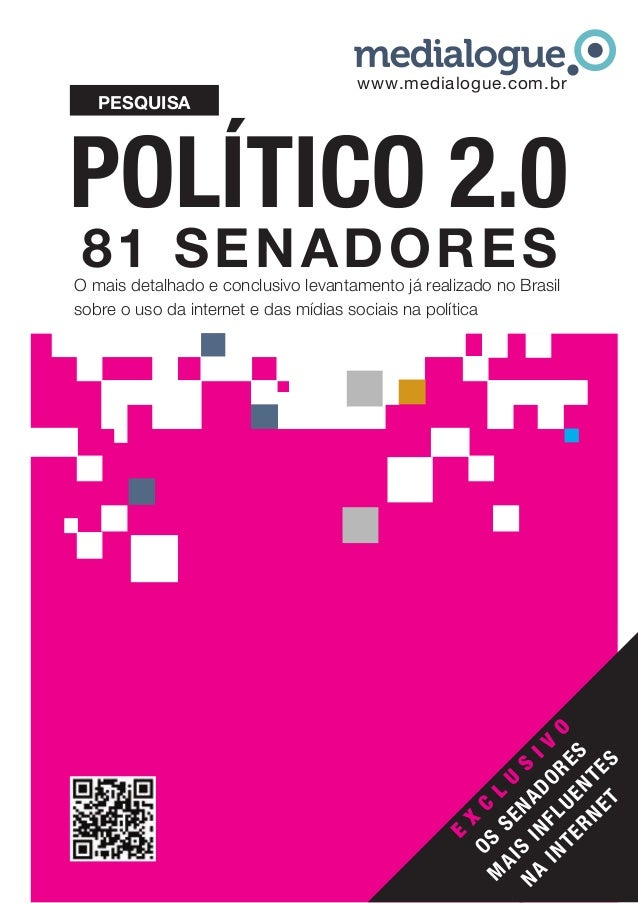 POLÍTICO 2.0 E X C L U S IV O OS SENADORES M AIS INFLUENTES NA INTERNET 81 SENADORES PESQUISA O mais detalhado e conclusiv...
