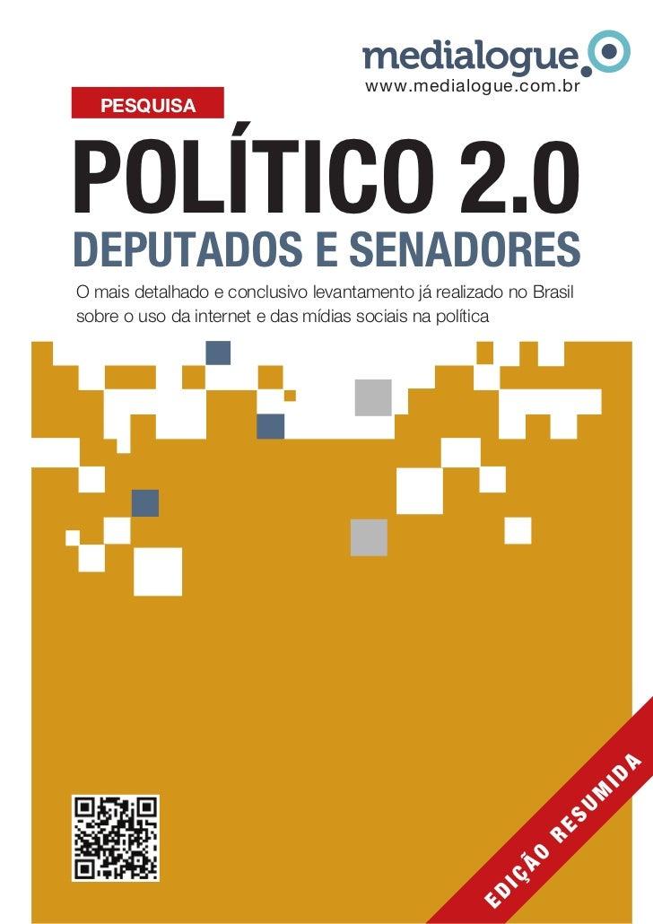 www.medialogue.com.br   PESQUISAPOLÍTICO 2.0DEPUTADOS E SENADORESO mais detalhado e conclusivo levantamento já realizado n...