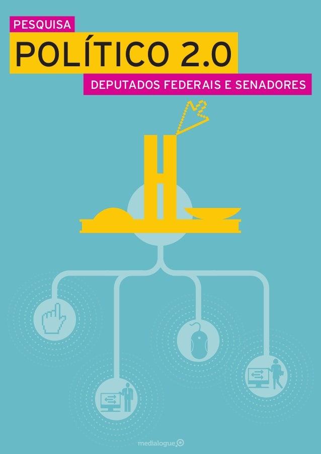 Medialogue I Pesquisa Político 2.0 I 1 DEPUTADOS FEDERAIS E SENADORES PESQUISA POLÍTICO 2.0