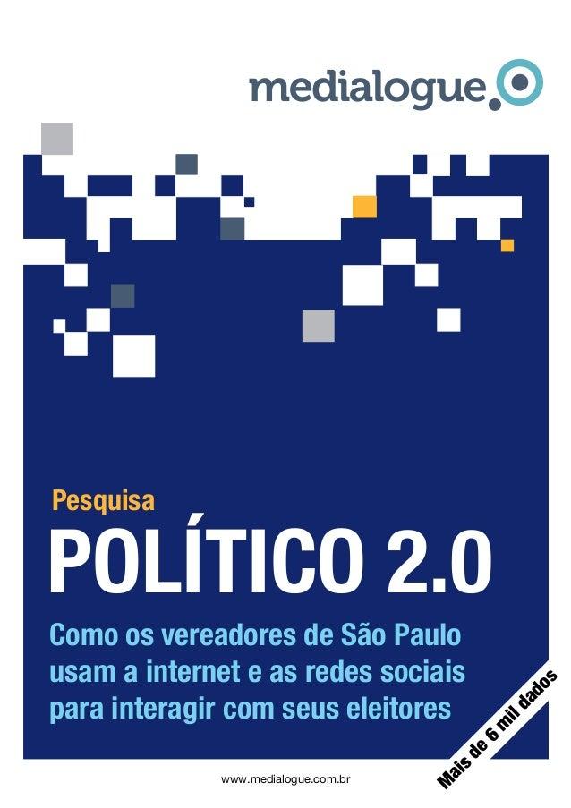 Como os vereadores de São Paulo usam a internet e as redes sociais para interagir com seus eleitores POLÍTICO 2.0 Pesquisa...