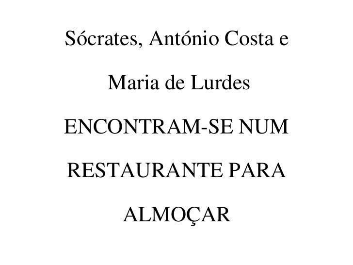 Sócrates, António Costa e    Maria de LurdesENCONTRAM-SE NUMRESTAURANTE PARA      ALMOÇAR