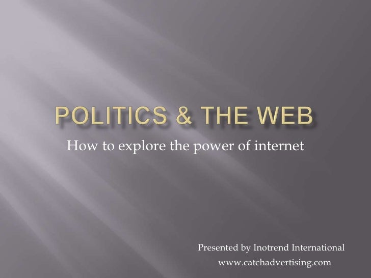 Politics & The WEb<br />How to explore the power of internet<br />Presented by Inotrend International<br />www.catchadvert...