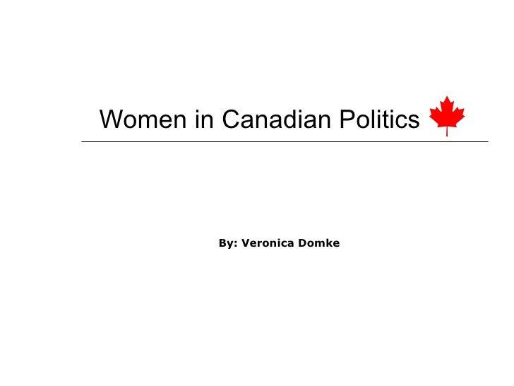 Women in Canadian Politics By: Veronica Domke