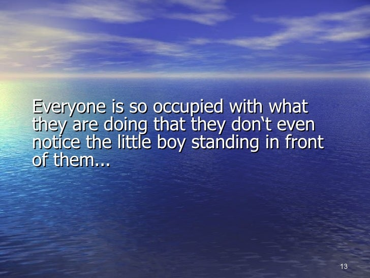 <ul><li>Everyone is so occupied with what they are doing that they don't even notice the little boy standing in front of t...