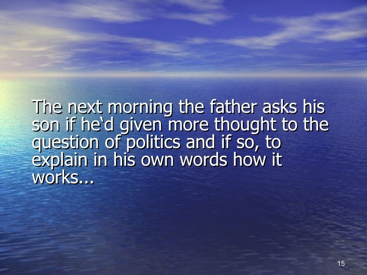 <ul><li>The next morning the father asks his son if he'd given more thought to the question of politics and if so, to expl...