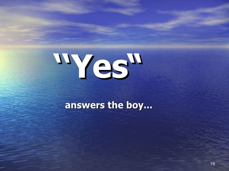 """'' Yes""""   answers the boy..."""
