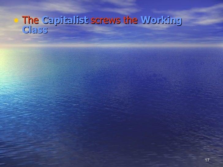 <ul><li>The  Capitalist  screws the  Working Class </li></ul>