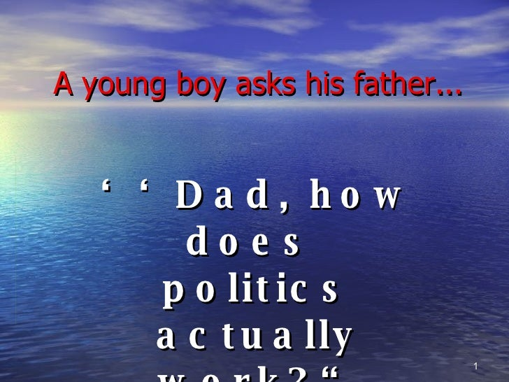 """A young boy asks his father... '' Dad, how does  politics actually work?"""""""