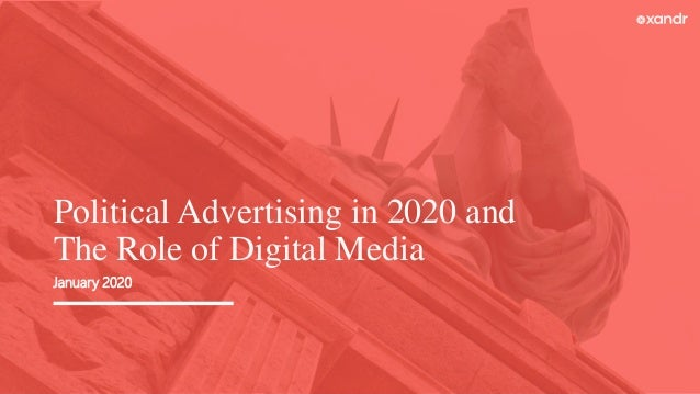 January 2020 Political Advertising in 2020 and The Role of Digital Media