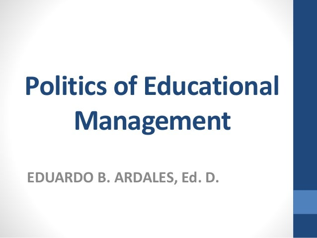 Politics of Educational  Management  EDUARDO B. ARDALES, Ed. D.