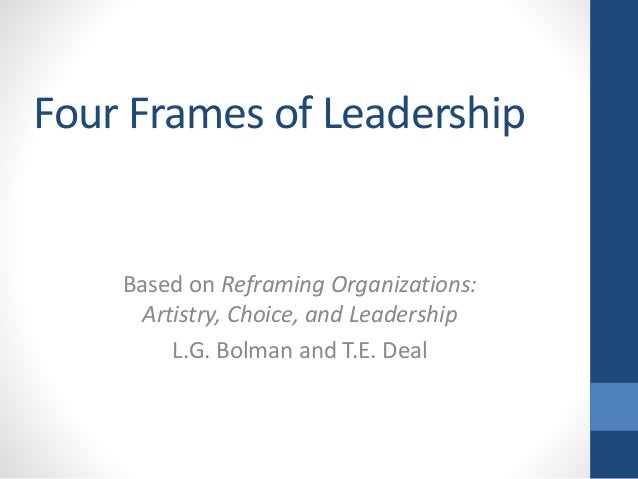 structural frame bolman and deal education Reframing organizations: artistry, choice, and leadership part two the structural frame 41 bolman and deal are also coauthors of leading with soul.