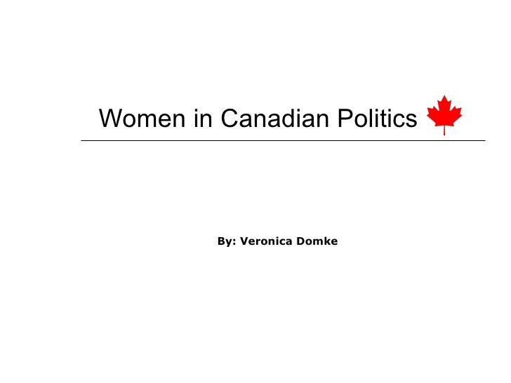 Women in Canadian Politics By: Veronica Domke
