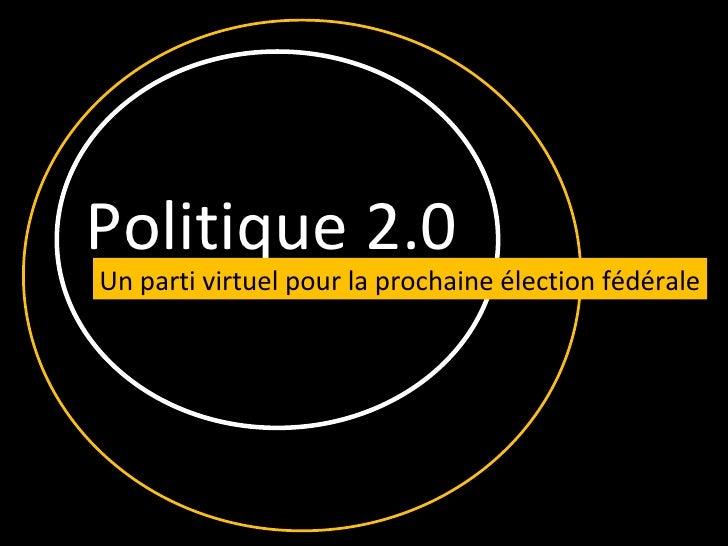Politique 2.0 Un parti virtuel pour la prochaine élection fédérale