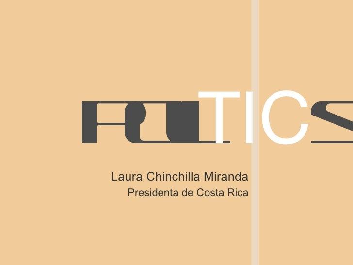<ul><li>Laura Chinchilla Miranda </li></ul><ul><li>Presidenta de Costa Rica </li></ul>poli TIC s