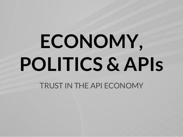 ECONOMY,POLITICS & APIsTRUST IN THE API ECONOMY