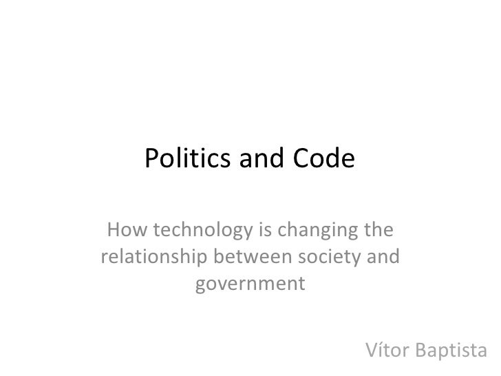 Politics and Code How technology is changing therelationship between society and           government                     ...