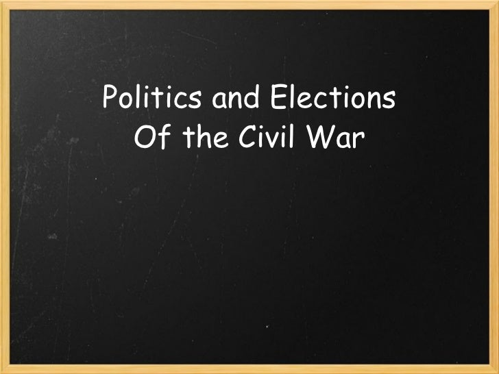 Politics and Elections Of the Civil War