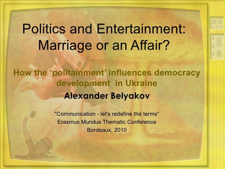 Politics and Entertainment:    Marriage or an Affair?How the 'politainment' influences democracy          development in U...
