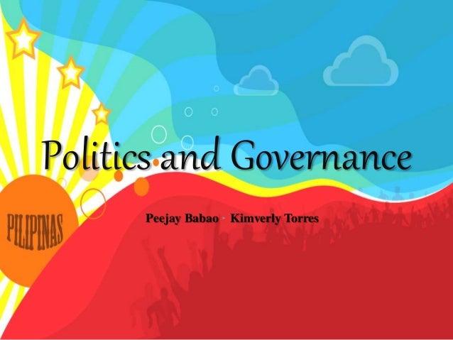 Politics and Governance Peejay Babao ‣ Kimverly Torres