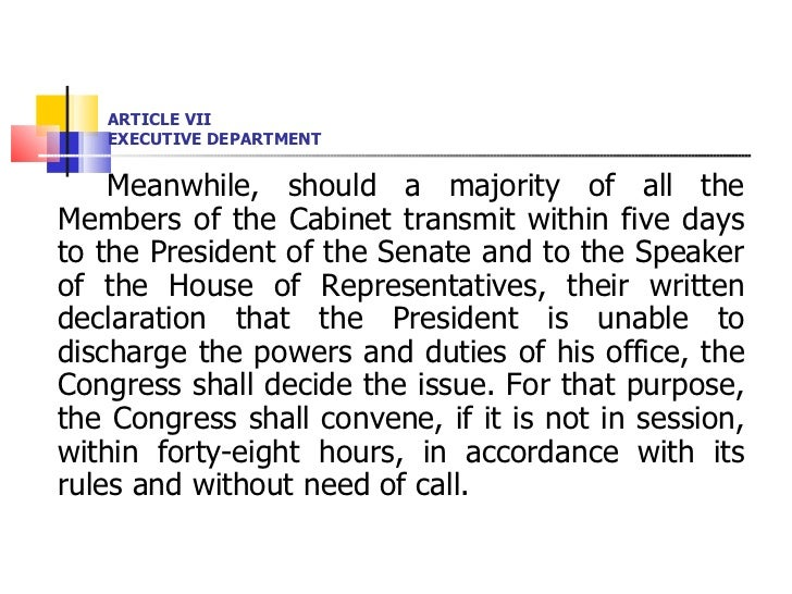 ARTICLE VII EXECUTIVE DEPARTMENT <ul><li>Meanwhile, should a majority of all the Members of the Cabinet transmit within fi...