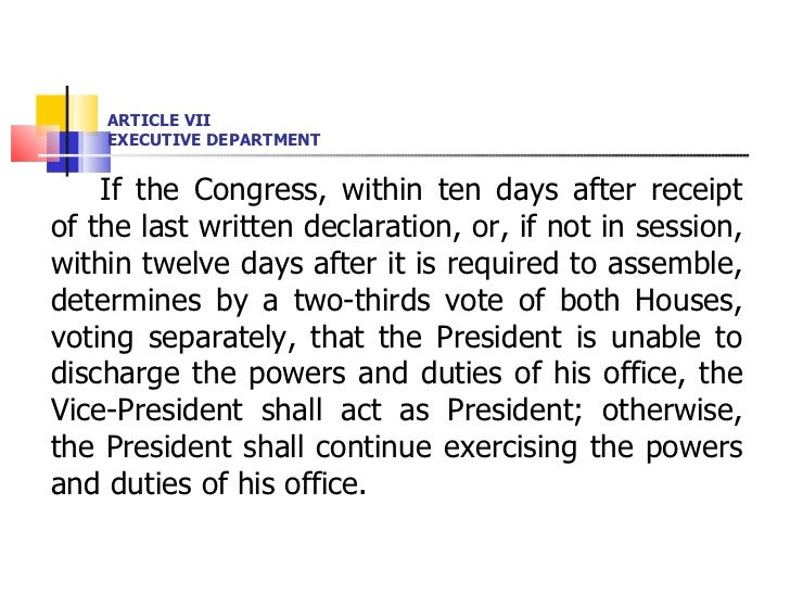 ARTICLE VII EXECUTIVE DEPARTMENT <ul><li>If the Congress, within ten days after receipt of the last written declaration, o...