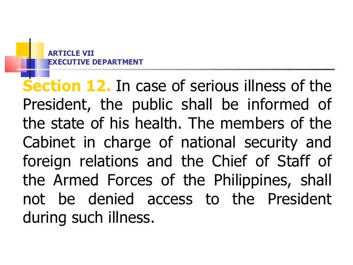 ARTICLE VII EXECUTIVE DEPARTMENT <ul><li>Section 12.  In case of serious illness of the President, the public shall be inf...