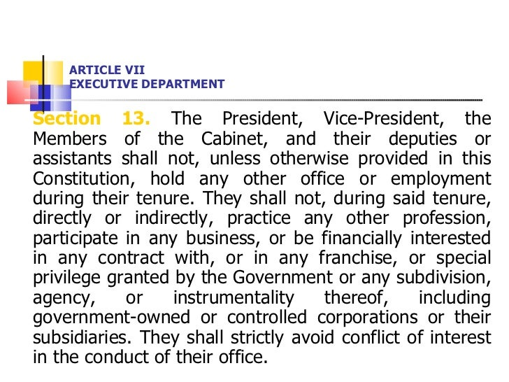 ARTICLE VII EXECUTIVE DEPARTMENT <ul><li>Section 13.  The President, Vice-President, the Members of the Cabinet, and their...