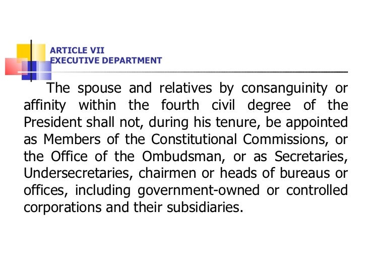 ARTICLE VII EXECUTIVE DEPARTMENT <ul><li>The spouse and relatives by consanguinity or affinity within the fourth civil deg...