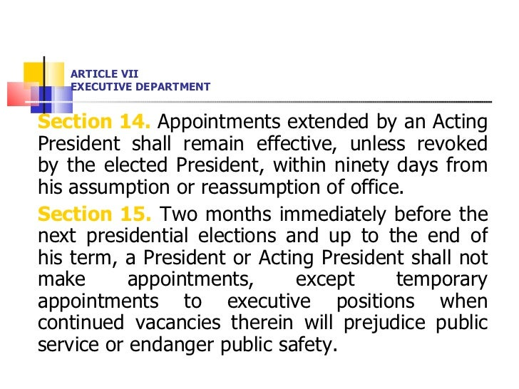 ARTICLE VII EXECUTIVE DEPARTMENT <ul><li>Section 14.  Appointments extended by an Acting President shall remain effective,...