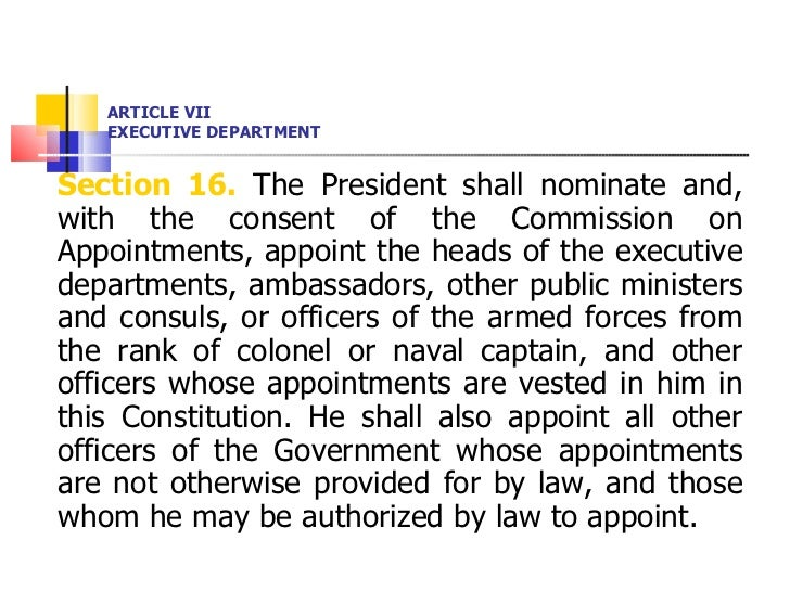 ARTICLE VII EXECUTIVE DEPARTMENT <ul><li>Section 16.  The President shall nominate and, with the consent of the Commission...