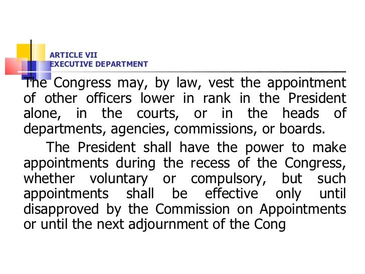 ARTICLE VII EXECUTIVE DEPARTMENT <ul><li>The Congress may, by law, vest the appointment of other officers lower in rank in...