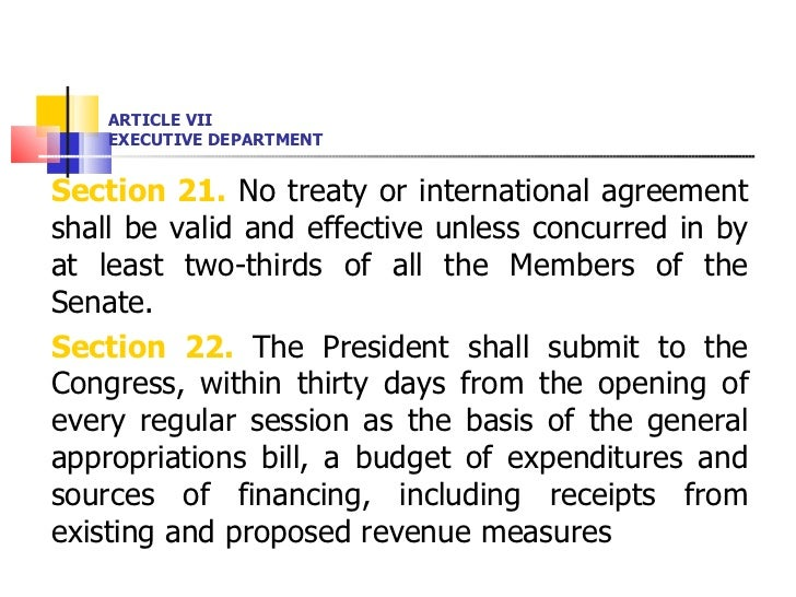 ARTICLE VII EXECUTIVE DEPARTMENT <ul><li>Section 21.  No treaty or international agreement shall be valid and effective un...