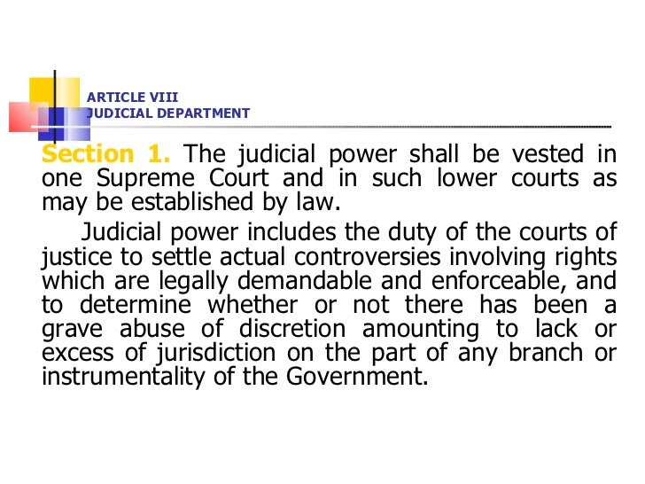 ARTICLE VIII JUDICIAL DEPARTMENT <ul><li>Section 1.  The judicial power shall be vested in one Supreme Court and in such l...