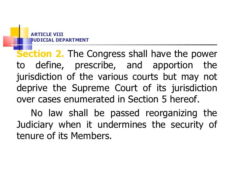 ARTICLE VIII JUDICIAL DEPARTMENT <ul><li>Section 2.  The Congress shall have the power to define, prescribe, and apportion...