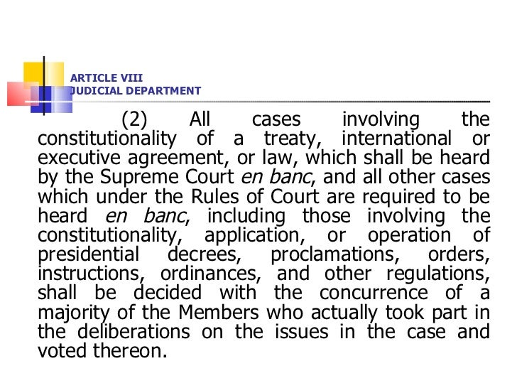 ARTICLE VIII JUDICIAL DEPARTMENT <ul><li>(2) All cases involving the constitutionality of a treaty, international or execu...
