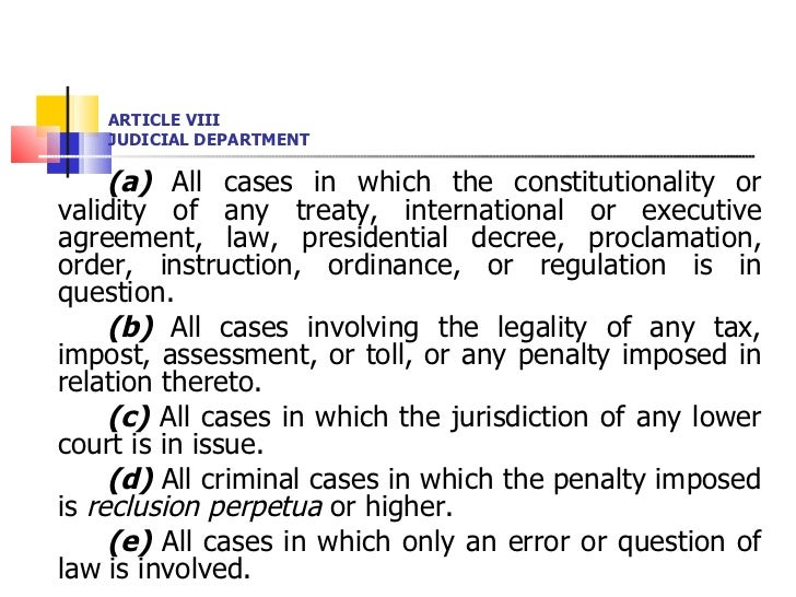 ARTICLE VIII JUDICIAL DEPARTMENT <ul><li>(a)  All cases in which the constitutionality or validity of any treaty, internat...