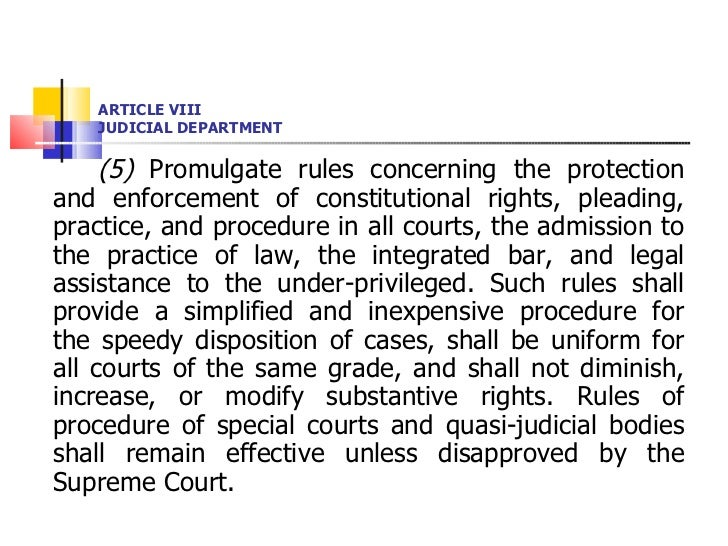 ARTICLE VIII JUDICIAL DEPARTMENT <ul><li>(5)  Promulgate rules concerning the protection and enforcement of constitutional...