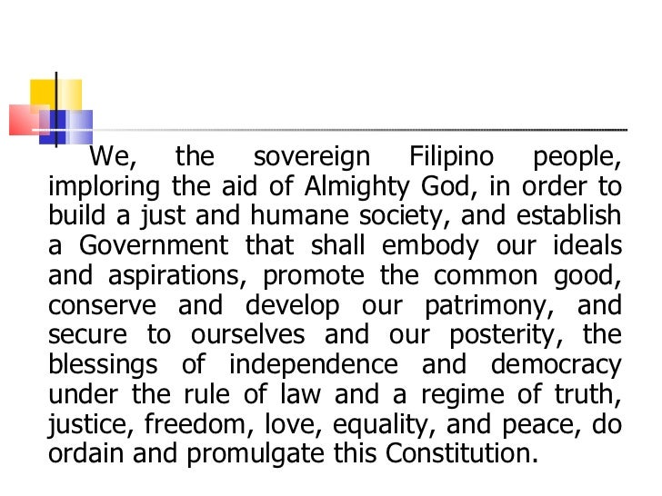 <ul><li>We, the sovereign Filipino people, imploring the aid of Almighty God, in order to build a just and humane society,...