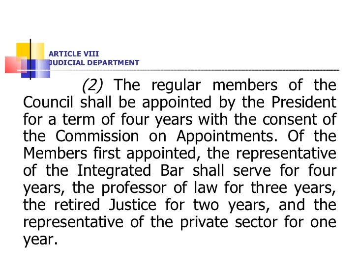 ARTICLE VIII JUDICIAL DEPARTMENT <ul><li>(2)  The regular members of the Council shall be appointed by the President for a...
