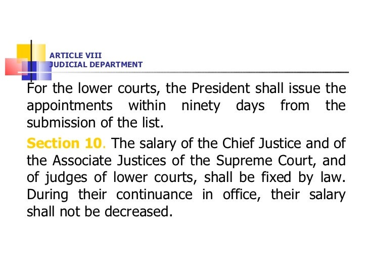 ARTICLE VIII JUDICIAL DEPARTMENT <ul><li>For the lower courts, the President shall issue the appointments within ninety da...