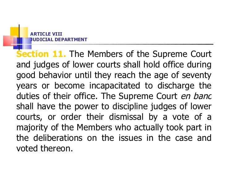 ARTICLE VIII JUDICIAL DEPARTMENT <ul><li>Section 11.  The Members of the Supreme Court and judges of lower courts shall ho...